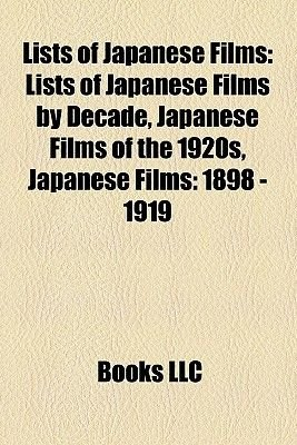 Lists of Japanese Films (Study Guide) - Lists of Japanese Films by Decade, Japanese Films of the 1920s, Japanese Films: 1898 -...