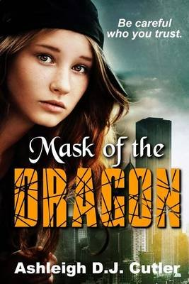 Mask of the Dragon (Paperback): Ashleigh D J Cutler