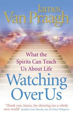"Watching Over Us - What the Spirits Can Teach Us About Life (aka ""Unfinished Business"") (Paperback): James Van Praagh"