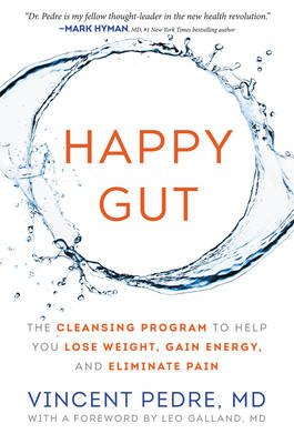Happy Gut - The Cleansing Program to Help You Lose Weight, Gain Energy, and Eliminate Pain (Hardcover): Vincent Pedre