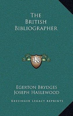 The British Bibliographer (Hardcover): Egerton Brydges, Joseph Haslewood