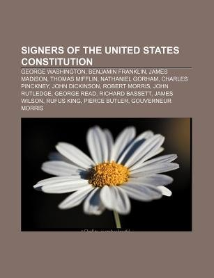 Signers of the United States Constitution - George Washington, Benjamin Franklin, James Madison, Thomas Mifflin, Nathaniel...