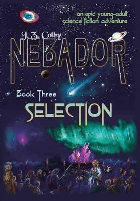 Nebador Book Three - Selection (Hardcover): J. Z. Colby
