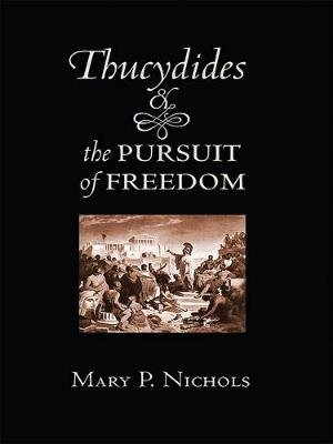 Thucydides and the Pursuit of Freedom (Hardcover): Mary P. Nichols