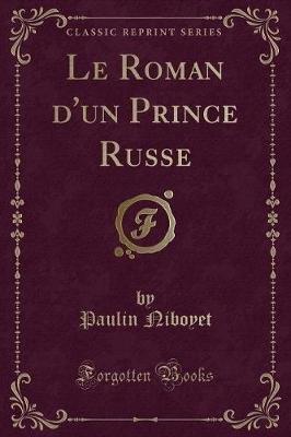 Le Roman D'Un Prince Russe (Classic Reprint) (French, Paperback): Paulin Niboyet
