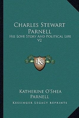 Charles Stewart Parnell - His Love Story and Political Life V2 (Paperback): Katherine O Parnell