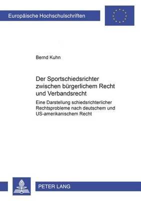 Der Sportschiedsrichter Zwischen Buergerlichem Recht Und Verbandsrecht - Eine Darstellung Schiedsrichterlicher Rechtsprobleme...