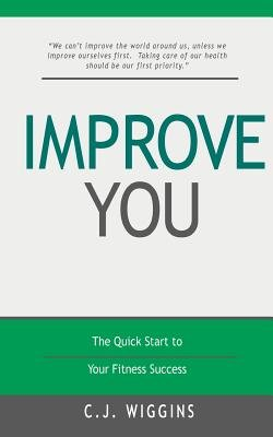 Improve You - The Quick Start to Your Fitness Success (Paperback): C. J. Wiggins