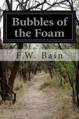 Bubbles of the Foam (Paperback): F.W. Bain