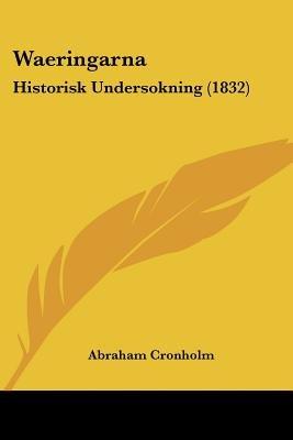 Waeringarna - Historisk Undersokning (1832) (English, Swedish, Paperback): Abraham Cronholm