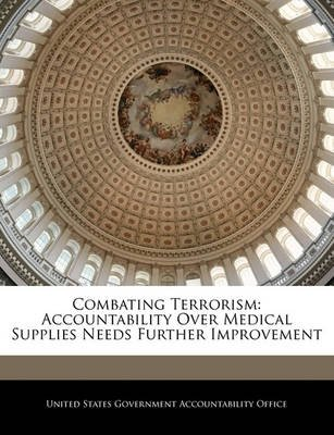 Combating Terrorism - Accountability Over Medical Supplies Needs Further Improvement (Paperback): United States Government...