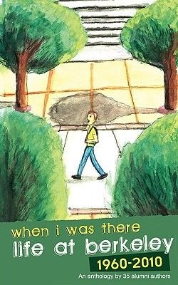 When I Was There - Life at Berkeley 1960-2010 (Paperback): Alumni Authors 35 Alumni Authors