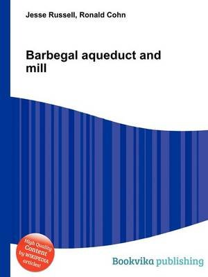 Barbegal Aqueduct and Mill (Paperback): Jesse Russell, Ronald Cohn