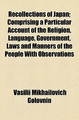 Recollections of Japan; Comprising a Particular Account of the Religion, Language, Government, Laws and Manners of the People...