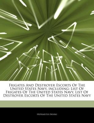 Articles on Frigates and Destroyer Escorts of the United States Navy, Including - List of Frigates of the United States Navy,...