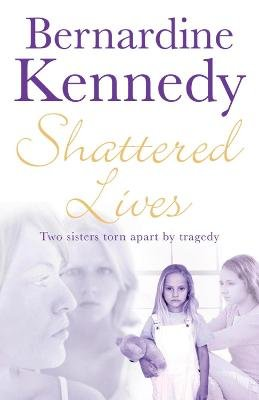 Shattered Lives - A harrowing tale of family, hardship and betrayal (Electronic book text, Digital original): Bernardine Kennedy