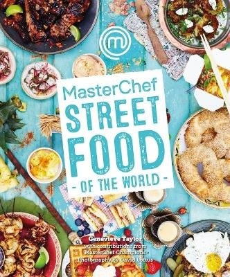 Masterchef: Street Food Of The World (Hardcover): Genevieve Taylor