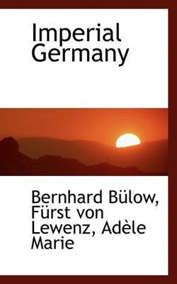 Imperial Germany (Hardcover): Bernhard Blow, Frst Von Lewenz, Adle Marie