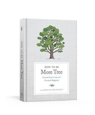 How to Be More Tree - Essential Life Lessons for Perennial Happiness (Hardcover): Potter Gift
