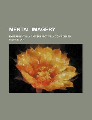Mental Imagery; Experimentally and Subjectively Considered (Paperback): Lay