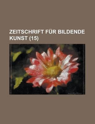 Zeitschrift Fur Bildende Kunst (15 ) (English, German, Paperback): United States Congressional House, Anonymous