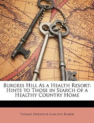 Burgess Hill as a Health Resort - Hints to Those in Search of a Healthy Country Home (Paperback): Thomas Frederick Isaacson...