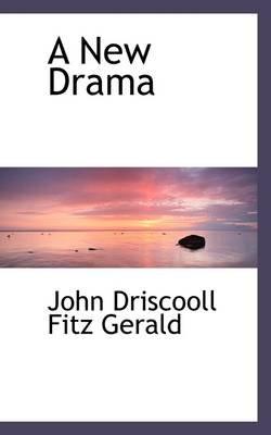 A New Drama (Paperback): John Driscooll Fitz Gerald