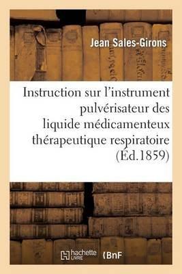 Instruction Sur L'Instrument Pulverisateur Des Liquides Medicamenteux Therapeutique Respiratoire (French, Paperback): Jean...