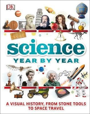 Science Year by Year - A visual history, from stone tools to space travel (Hardcover): Dk
