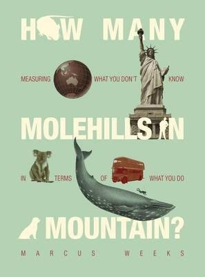 How Many Molehills in a Mountain? (Hardcover): Marcus Weeks