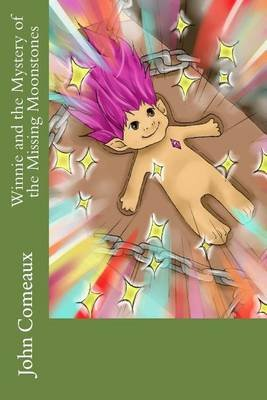 Winnie and the Mystery of the Missing Moonstones - Winnie and the Mystery of the Missing Moonstones (Paperback): John Comeaux