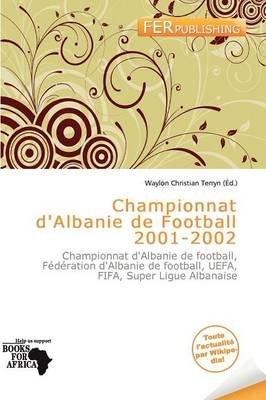 Championnat D'Albanie de Football 2001-2002 (French, Paperback): Waylon Christian Terryn