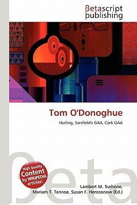 Tom O'Donoghue (Paperback): Lambert M. Surhone, Mariam T. Tennoe, Susan F. Henssonow