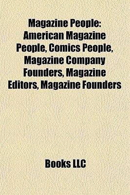 Magazine People - American Magazine People, Comics People, Magazine Company Founders, Magazine Editors, Magazine Founders...
