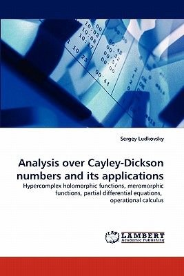 Analysis Over Cayley-Dickson Numbers and Its Applications (Paperback): Sergey Ludkovsky