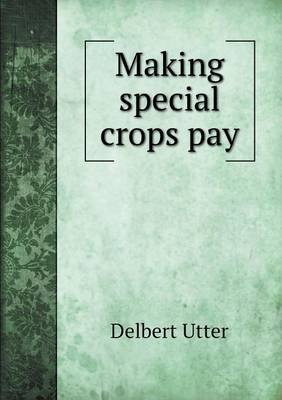 Making Special Crops Pay (Paperback): Delbert Utter