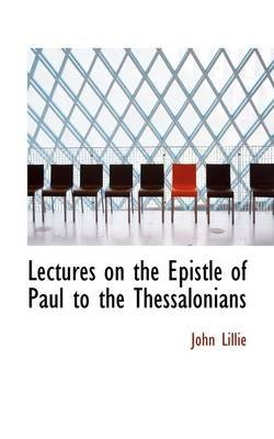 Lectures on the Epistle of Paul to the Thessalonians (Paperback): John Lillie