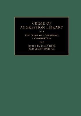 The Crime of Aggression 2 Volume Hardback Set - A Commentary (Hardcover): Claus Kress, Stefan Barriga