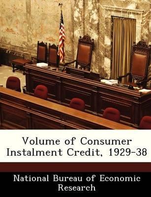 Volume of Consumer Instalment Credit, 1929-38 (Paperback):