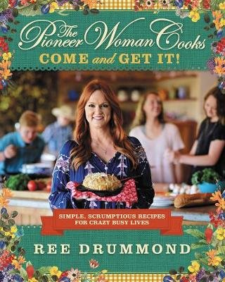 The Pioneer Woman Cooks: Come and Get It! - Simple, Scrumptious Recipes for Crazy Busy Lives (Hardcover): Ree Drummond