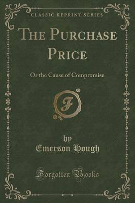 The Purchase Price - Or the Cause of Compromise (Classic Reprint) (Paperback): Emerson Hough