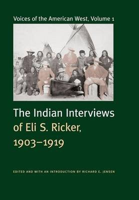 Voices of the American West, Volume 1: The Indian Interviews of Eli S. Ricker, 1903 1919 (Electronic book text): Eli S. Ricker