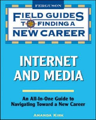 Internet and Media - Field Guide to Finding a New Career (Paperback): Amanda Kirk