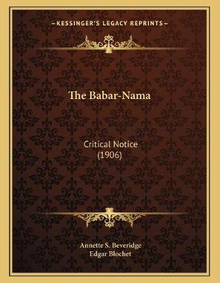 The Babar-Nama - Critical Notice (1906) (French, Paperback): Annette S. Beveridge
