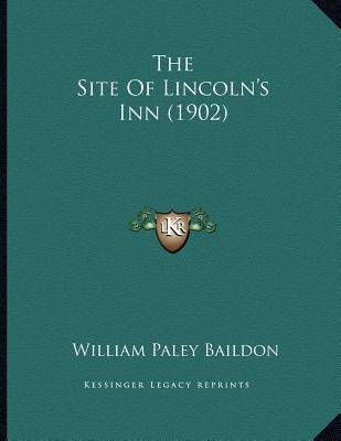 The Site of Lincoln's Inn (1902) (Paperback): William Paley Baildon