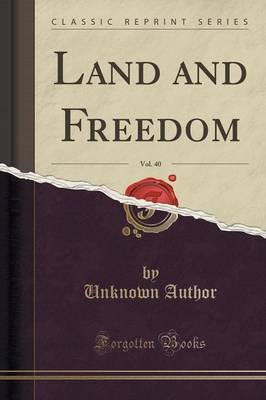 Land and Freedom, Vol. 40 (Classic Reprint) (Paperback): unknownauthor
