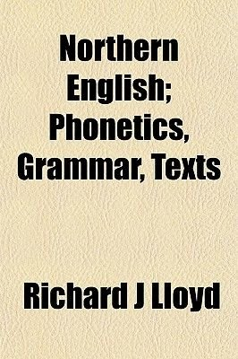 Northern English; Phonetics, Grammar, Texts (Paperback): Richard J. Lloyd