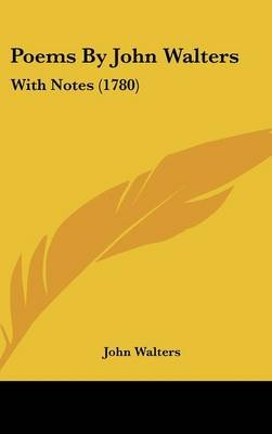 Poems by John Walters - With Notes (1780) (Hardcover): John Walters