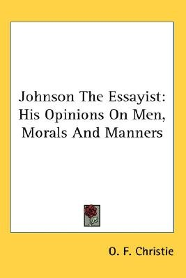 Johnson The Essayist - His Opinions On Men, Morals And Manners (Paperback): O. F. Christie