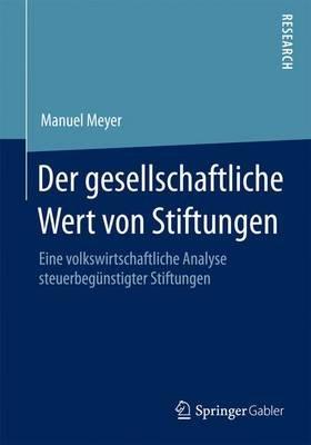Der Gesellschaftliche Wert Von Stiftungen; Eine Volkswirtschaftliche Analyse Steuerbegnstigter Stiftungen (English, German,...